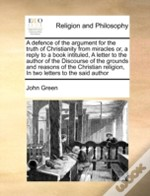 A Defence Of The Argument For The Truth Of Christianity From Miracles Or, A Reply To A Book Intituled, A Letter To The Author Of The Discourse Of The