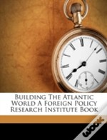 Building The Atlantic World A Foreign Policy Research Institute Book
