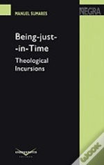 Being-Just-in-Time: Theological Incursions