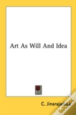 Art As Will And Idea
