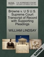 Browne V. U S U.S. Supreme Court Transcript Of Record With Supporting Pleadings