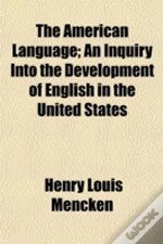 The American Language; An Inquiry Into T