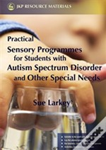 Practical Sensory Programmes For Students With Autism Spectrum Disorder And Other Special Needs
