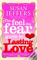 Feel The Fear Guide To...Lasting Love