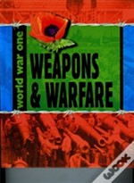 World War One: Weapons And Warfare