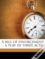 A Bill Of Divorcement : A Play In Three