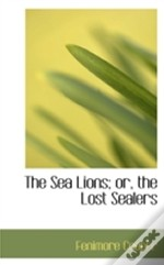 The Sea Lions; Or, The Lost Sealers