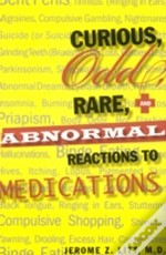 Curious, Odd, Rare And Abnormal Reactions To Medications