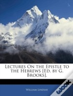 Lectures On The Epistle To The Hebrews (