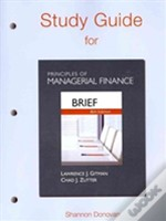 Study Guide For Prinicples Of Managerial Finance, Brief