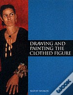 Drawing And Painting The Clothed Figure