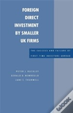 Foreign Direct Investment By Smaller Uk Firms: The Success And Failure Of First-Time Investors Abroad