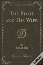 The Pilot And His Wife (Classic Reprint)