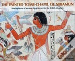 Painted Tomb-Chapel Of Nebamun