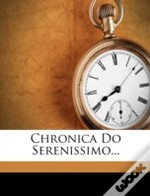 Chronica Do Serenissimo...
