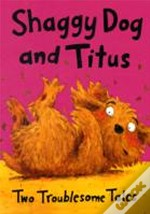 Shaggy Dog And Titusshaggy Dog And The Terrible Itch; Titus'S Troublesome Tooth