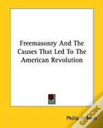 Freemasonry And The Causes That Led To The American Revolution