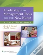 Leadership And Management Tools For The New Nurse