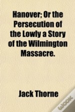Hanover; Or The Persecution Of The Lowly