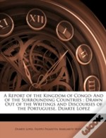 A Report Of The Kingdom Of Congo: And Of