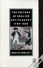 The Culture Of English Antislavery, 1780-1860