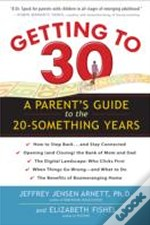 Getting To 30 : A Parent'S Guide To The 20-Something Years