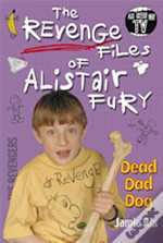 The Revenge Files Of Alistair Fury: Dead Dad Dog