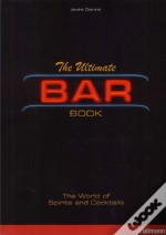 The Ultimate Bar Book: The World of Spirits and Cocktails