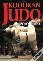 Kodokan Judo: The Essential Guide To Judo By Its Founder Jigoro Kano