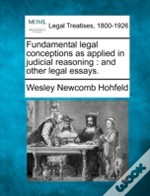 Fundamental Legal Conceptions As Applied In Judicial Reasoning : And Other Legal Essays.