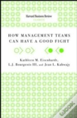 Hbr Classics: How Management Teams Can Have A Good Fight