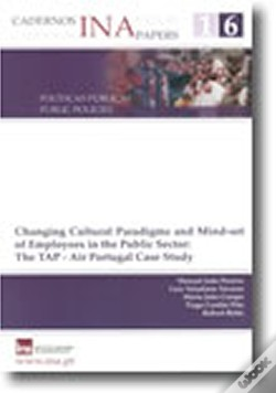 Wook.pt - Cadernos INA N.º 16 - Changing Cultural Paradigms and Mind-set of Employees in the Public Sector: The TAP - Air Portugal Case Study