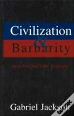 Civilization And Barbarity In 20th Century Europe
