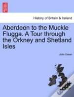 Aberdeen To The Muckle Flugga. A Tour Th