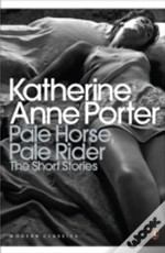 Pale Horse, Pale Rider: The Selected Stories Of Katherine Anne Porter