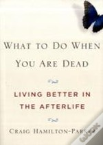 What To Do When You Are Dead