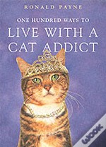 One Hundred Ways To Live With A Cat Addict
