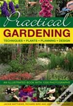 Practical Gardening: Techniques, Plants, Planning, Design