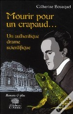Mourir Pour Un Crapaud... Un Authentique Drame Scientifique