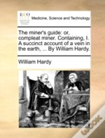 The Miner'S Guide: Or, Compleat Miner. C
