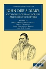 John Dee'S Diary, Catalogue Of Manuscripts And Selected Letters