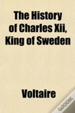 The History Of Charles Xii, King Of Swed