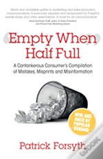 Empty When Half Full: A Cantankerous Consumer'S Compilation Of Mistakes, Misprints And Misinformation