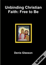 Unbinding Christian Faith: Free To Be