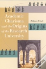 Academic Charisma And The Origins Of The Research University