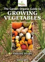 Garden Organic Guide To Growing Vegetables
