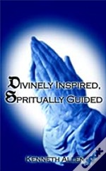 Divinely Inspired, Spiritually Guided