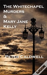 The Whitechapel Murders & Mary Jane Kelly