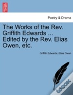 The Works Of The Rev. Griffith Edwards ... Edited By The Rev. Elias Owen, Etc.