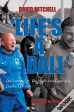 'Life'S A Ball': Ian Liversedge: The Hig